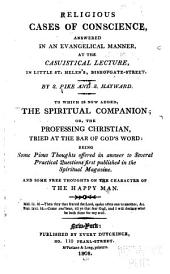 Religious cases of conscience: answered in an evangelical manner, at the casuistical lecture, in Little St. Helen's, Bishopsgate-Street