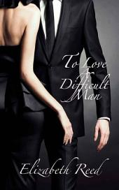 To Love A Difficult Man