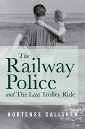 The Railway Police and The Last Trolley Ride