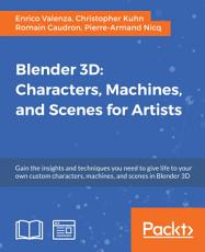Blender 3D  Characters  Machines  and Scenes for Artists PDF