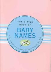 The Little Book of Baby Names: The Essential Guide for Choosing the Perfect Name for Your Baby