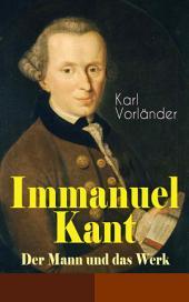 Immanuel Kant - Der Mann und das Werk (Vollständige Ausgabe)