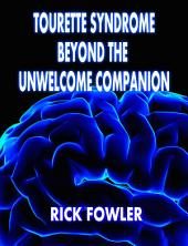 Tourette Syndrome, Beyond The Unwelcome Companion: Revised Edition
