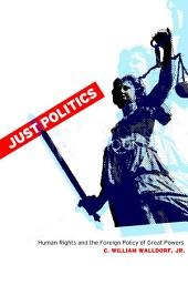 Just Politics: Human Rights and the Foreign Policy of Great Powers