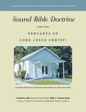 Sound Bible Doctrine for the Servants of Lord Jesus Christ!: Everything We Need to Know to Mature Spiritually in Lord Jesus Christ!
