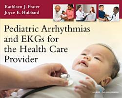 Pediatric Arrhythmias and EKGs for the Health Care Provider PDF