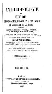 Anthropologie; ou, Etude des organes, fonctions, maladies de l'homme et de la femme: comprenant l'anatomie, la physiologie, l'hygiène, la pathologie, la thérapeutique et la médecine légale, Volume1