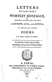 Letters of Lady Mary Wortley Montague: Written During Her Travels in Europe, Asia, and Africa, to which are Added Poems by the Same Author
