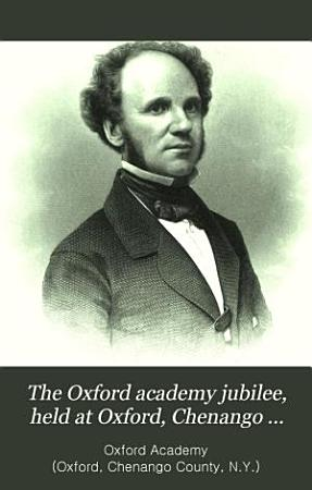 The Oxford Academy Jubilee  Held at Oxford  Chenango County  N Y   August 1st and 2d  1854 PDF