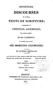 Seventeen Discourses on Several Texts of Scripture: Addressed to Christian Assemblies, in Villages Near Cambridge. To which are Added Six Morning Exercises