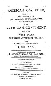 The American Gazetteer: Exhibiting a Full Account of the Civil Divisions, Rivers, Harbours, Indian Tribes, [et]c. of the American Continent, Also of the West India and Other Appendant Islands : with a Particular Description of Louisiana