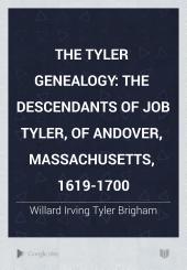 The Tyler Genealogy: The Descendants of Job Tyler, of Andover, Massachusetts, 1619-1700, Volume 1