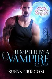 Tempted by a Vampire: Immortal Hearts of San Francisco