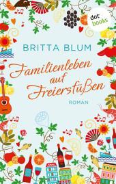 Familienleben auf Freiersfüßen: Roman