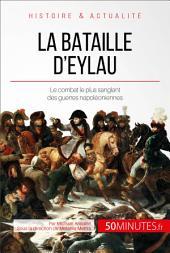 La bataille d'Eylau: Le combat le plus sanglant des guerres napoléoniennes