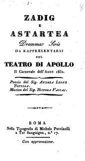 Zadig e Astartea dramma serio da rappresentarsi nel teatro di Apollo il carnevale dell'anno 1832