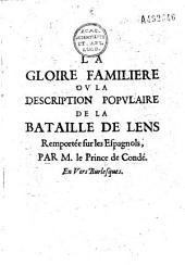 La gloire familière ou La description populaire de la bataille de Lens remportée sur les Espagnols, par M. le prince de Condé. En vers burlesques