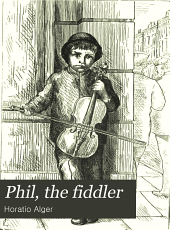 Phil, the Fiddler: Or, The Story of a Young Street Musician