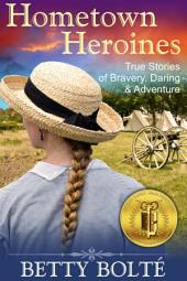 Hometown Heroines (True Stories of Bravery, Daring & Adventure)