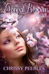 Eternal Bloom - Book 5 (A time travel, paranormal romance)