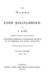 The Works of Lord Bolingbroke: With a Life Prepared Expressly for this Edition Containing Additional Information Relative to His Personal and Public Character Selected from the Best Authorities, Volume 3