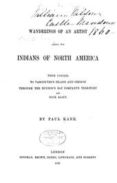 Wanderings of an Artist Among the Indians of North America: From Canada to Vancouver's Island and Oregon, Through the Hudson's Bay Company's Territory and Back Again