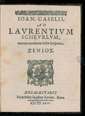 Ioan. Caselii Ad Lavrentivm Schevrlvm nouum academiae Iuliae hospitem, Xenios