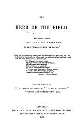 "The Herb of the Field: Reprinted from ""Chapters on Flowers"" in the Magazine for the Young"