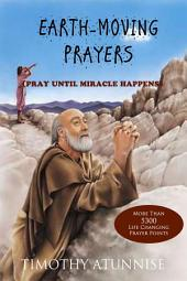 Earth-Moving Prayers: Pray Until Miracle Happens