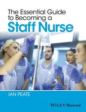 The Essential Guide to Becoming a Staff Nurse