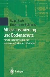 Altlastensanierung und Bodenschutz: Planung und Durchführung von Sanierungsmaßnahmen — Ein Leitfaden