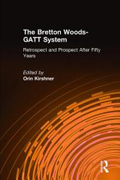 The Bretton Woods-GATT System: Retrospect and Prospect After Fifty Years: Retrospect and Prospect After Fifty Years