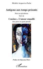 Antigone aux temps présents: Pièces en sept tableaux suivi de - Cousines et L'amour empaillé deux pièces en quatre périodes