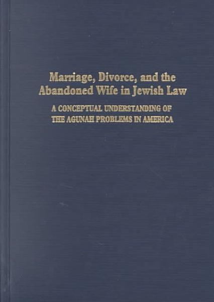 Marriage  Divorce  and the Abandoned Wife in Jewish Law PDF