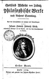 Gottfried Wilhelm von Leibniz Philosophische Werke nach Raspens Sammlung: Erster Band, Band 1