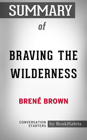 Summary of Braving the Wilderness by Bren   Brown   Conversation Starters