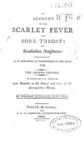 An Account of the Scarlet Feber and Sore Throat Or Scarlatina Anginosa: Particularly as it Appeared at Birmingham in the Year 1778