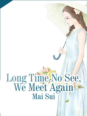 Long Time No See  We Meet Again