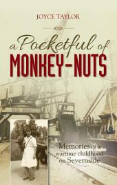 A Pocketful of Monkey-Nuts: Memories of a wartime childhood on Severnside