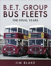 B.E.T Group Bus Fleets: The Final Years