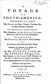 A Voyage to South America: Describing at Large the Spanish Cities, Towns, Provinces, &c. on that Extensive Continent. Interspersed Throughout with Reflections on the Genius, Customs, Manners, and Trade of the Inhabitants: Together with the Natural History of the Country. And an Account of Their Gold and Silver Mines. Undertaken by Command of His Majesty the King of Spain, Volume 2