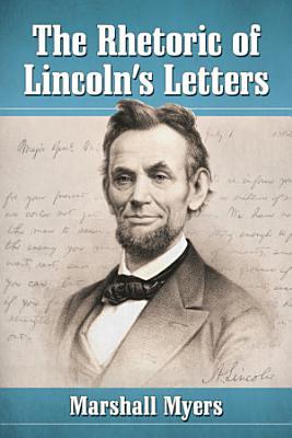 The Rhetoric of Lincoln   s Letters PDF