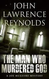 The Man Who Murdered God: Joe McGuire Mystery Series