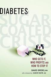 Diabetes: Sugar-Coated Crisis: Who Gets it, Who Profits and How to Stop it