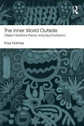 The Inner World Outside: Object Relations Theory and Psychodrama, Edition 2