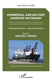 Commercial and military logistics dictionary (Book 2): Supplies, Storage, Transport/Transportation, Recovery, Maintenance, Repairs, Support - English / French