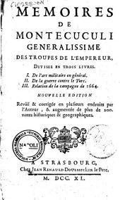 Memoires de Montecuculi generalissime des troupes de l'empereur, divisez en trois livres. 1. De l'art militaire en générale. 2. De la guerre contre le Turc. 3. Relation de la campagne de 1664