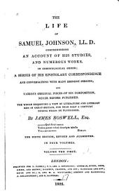 The life of Samuel Johnson: comprehending an account of his studies and numerous works in chronological order; a series of his epistolary correspondence and conversations with many eminent persons; and various original pieces of his composition never before published ...