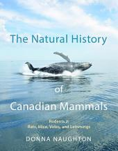 The Natural History of Canadian Mammals: Rats, Mice, Voles and Lemmings (Rodents 2)