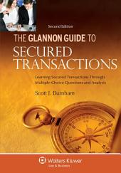 Glannon Guide to Secured Transactions: Learning Secured Transactions Through Multiple-Choice Questions and Analysis, Edition 2